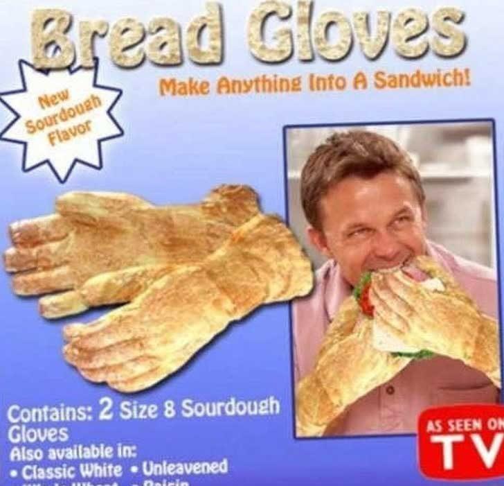 Хлебни ръкавици! Когато огладнееш, просто трябва да хванеш един домат, малко шунка, сирене и готово!